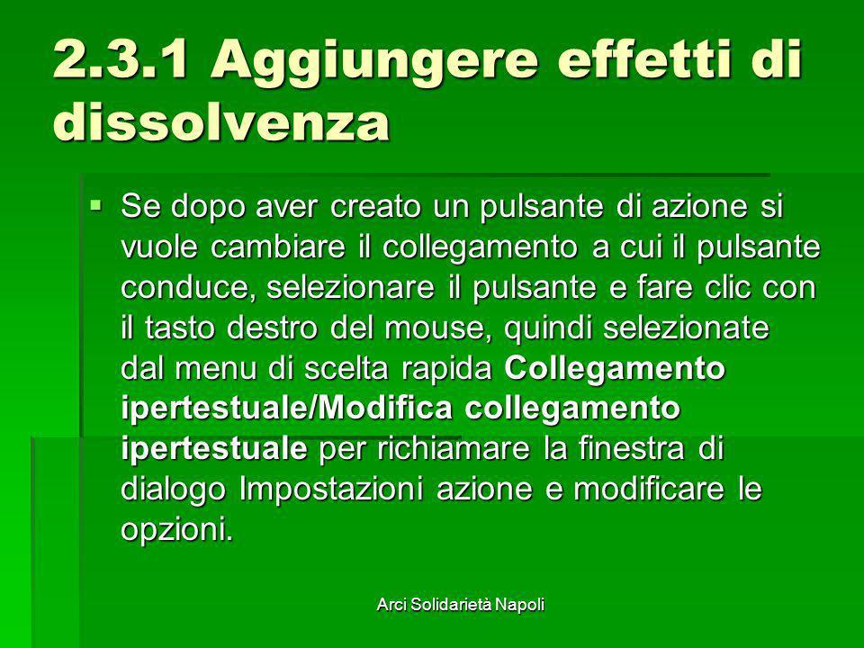 Arci Solidarietà Napoli 2.3.1 Aggiungere effetti di dissolvenza Se dopo aver creato un pulsante di azione si vuole cambiare il collegamento a cui il p