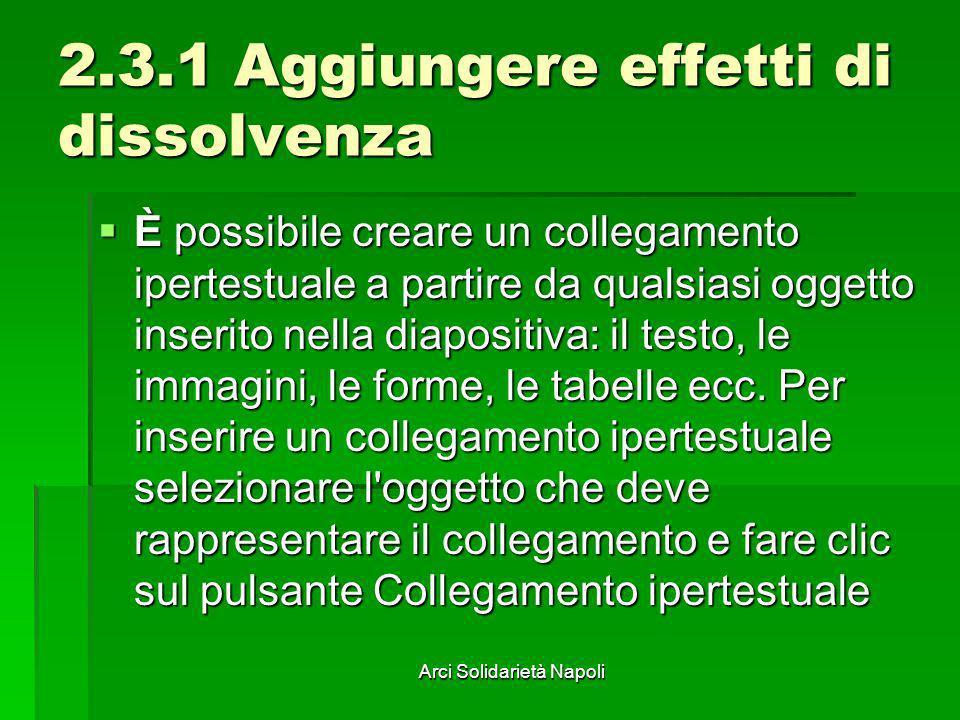 Arci Solidarietà Napoli 2.3.1 Aggiungere effetti di dissolvenza È possibile creare un collegamento ipertestuale a partire da qualsiasi oggetto inserit