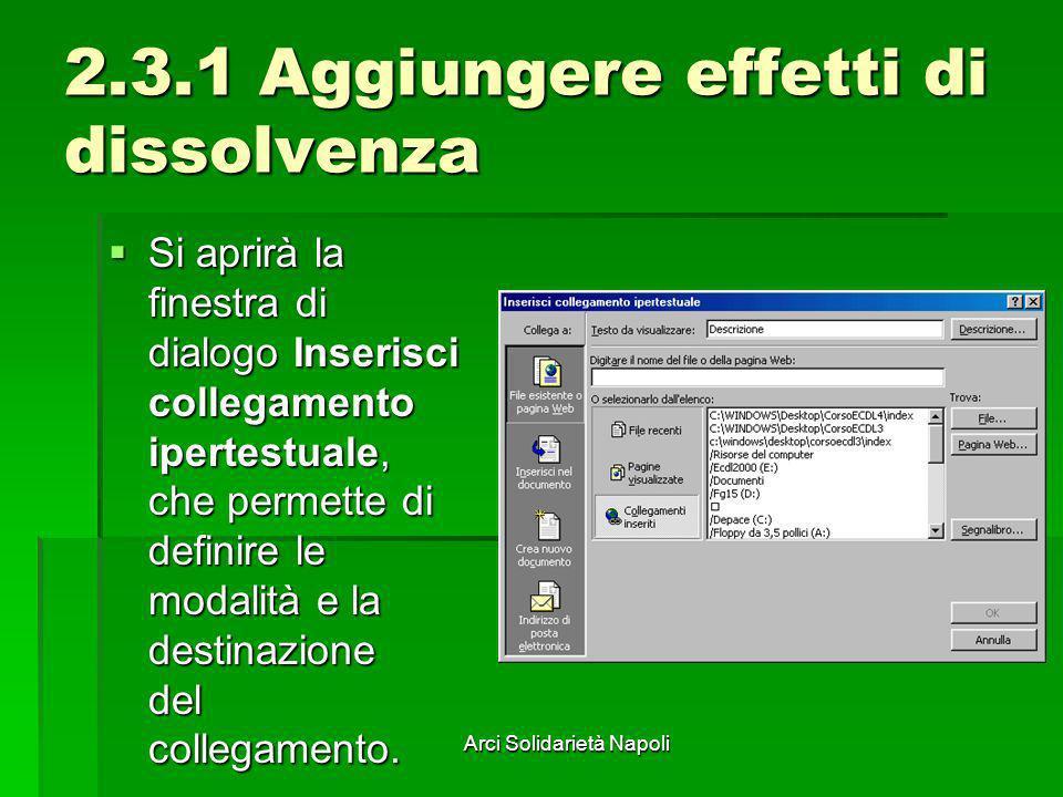 Arci Solidarietà Napoli 2.3.1 Aggiungere effetti di dissolvenza Si aprirà la finestra di dialogo Inserisci collegamento ipertestuale, che permette di