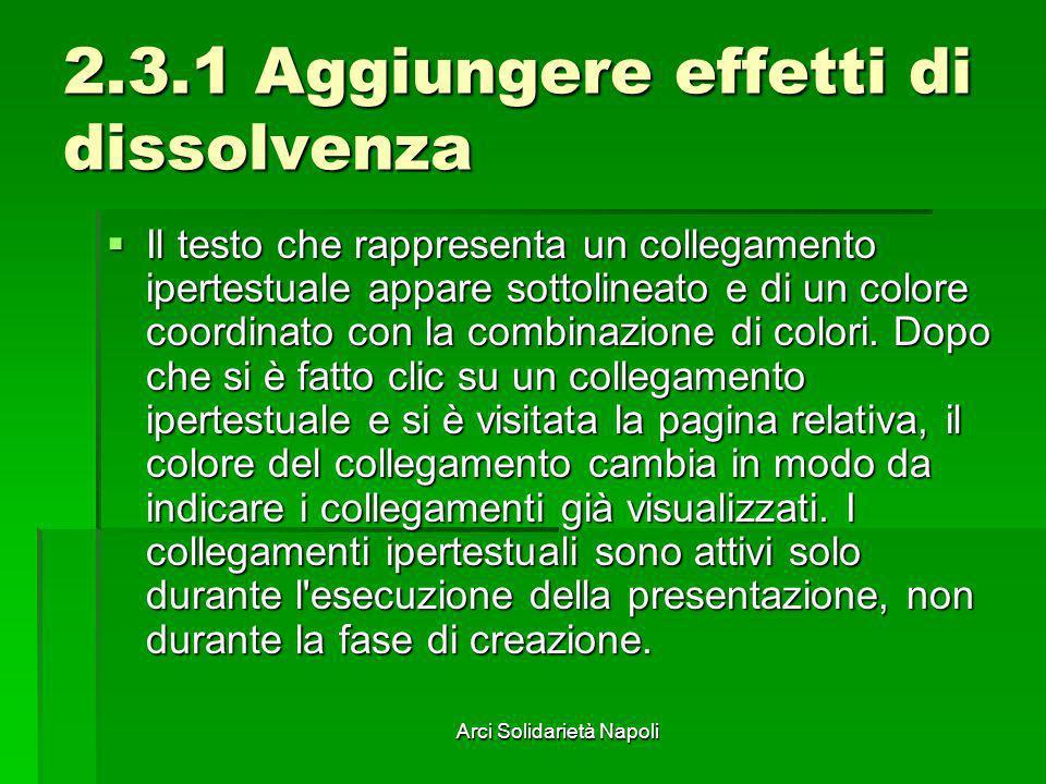 Arci Solidarietà Napoli 2.3.1 Aggiungere effetti di dissolvenza Il testo che rappresenta un collegamento ipertestuale appare sottolineato e di un colo
