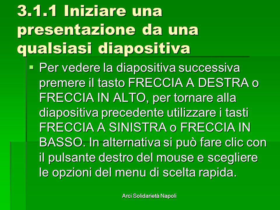 Arci Solidarietà Napoli 3.1.1 Iniziare una presentazione da una qualsiasi diapositiva Per vedere la diapositiva successiva premere il tasto FRECCIA A