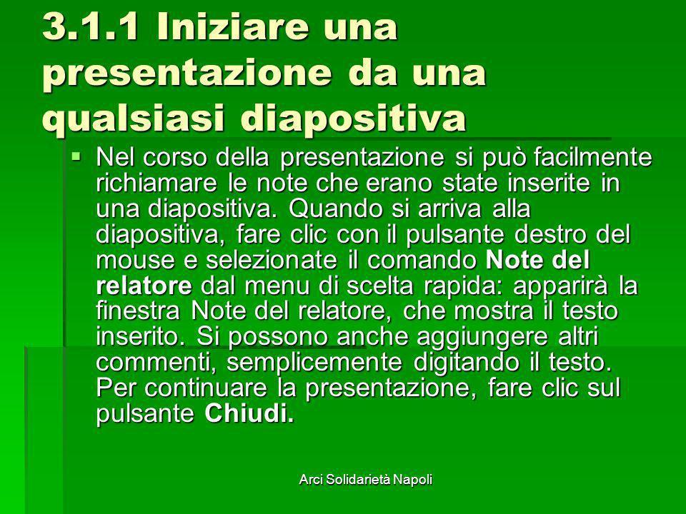 Arci Solidarietà Napoli 3.1.1 Iniziare una presentazione da una qualsiasi diapositiva Nel corso della presentazione si può facilmente richiamare le no