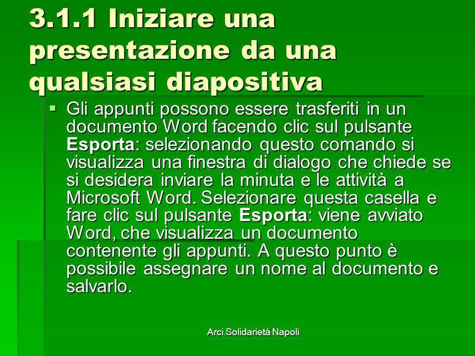Arci Solidarietà Napoli 3.1.1 Iniziare una presentazione da una qualsiasi diapositiva Gli appunti possono essere trasferiti in un documento Word facen