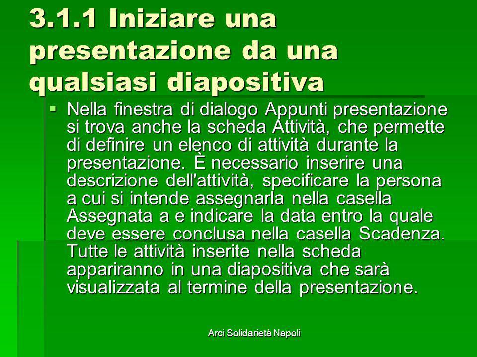 Arci Solidarietà Napoli 3.1.1 Iniziare una presentazione da una qualsiasi diapositiva Nella finestra di dialogo Appunti presentazione si trova anche l