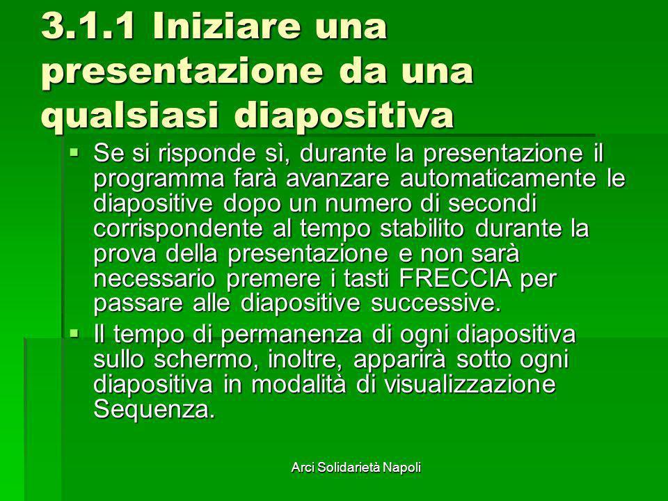 Arci Solidarietà Napoli 3.1.1 Iniziare una presentazione da una qualsiasi diapositiva Se si risponde sì, durante la presentazione il programma farà av