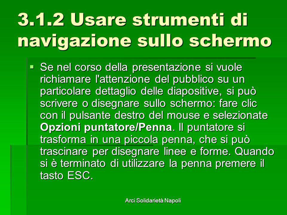 Arci Solidarietà Napoli 3.1.2 Usare strumenti di navigazione sullo schermo Se nel corso della presentazione si vuole richiamare l'attenzione del pubbl