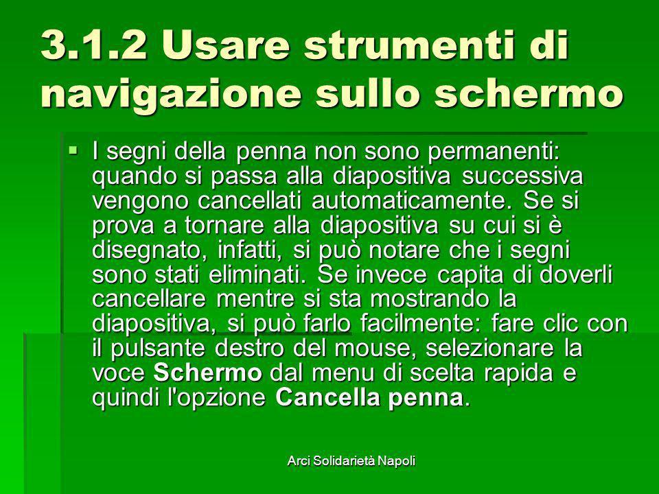 Arci Solidarietà Napoli 3.1.2 Usare strumenti di navigazione sullo schermo I segni della penna non sono permanenti: quando si passa alla diapositiva s