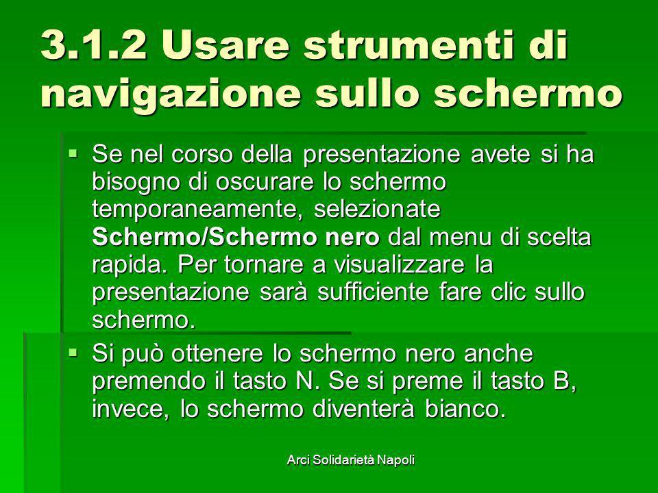 Arci Solidarietà Napoli 3.1.2 Usare strumenti di navigazione sullo schermo Se nel corso della presentazione avete si ha bisogno di oscurare lo schermo