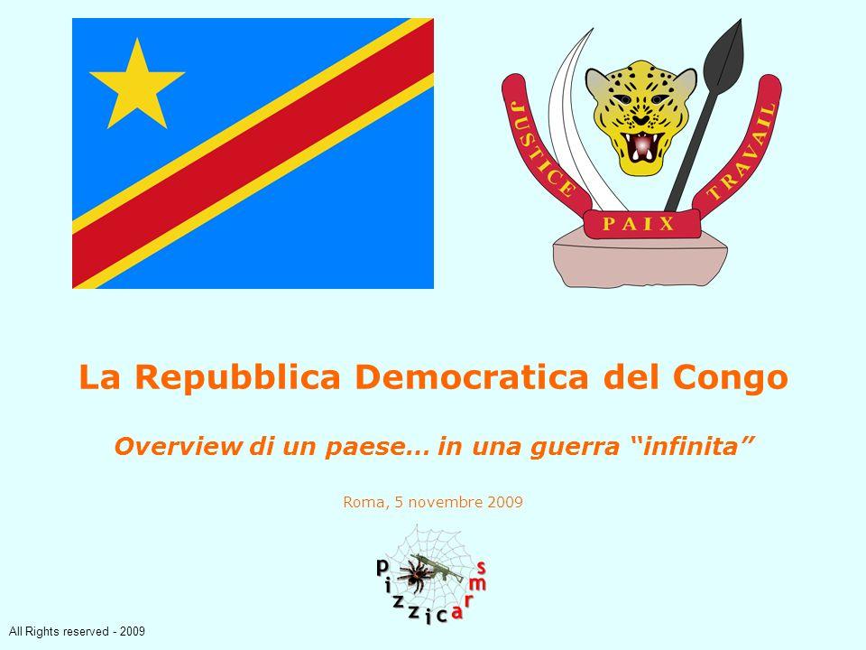 All Rights reserved - 2009 La Repubblica Democratica del Congo Overview di un paese… in una guerra infinita Roma, 5 novembre 2009