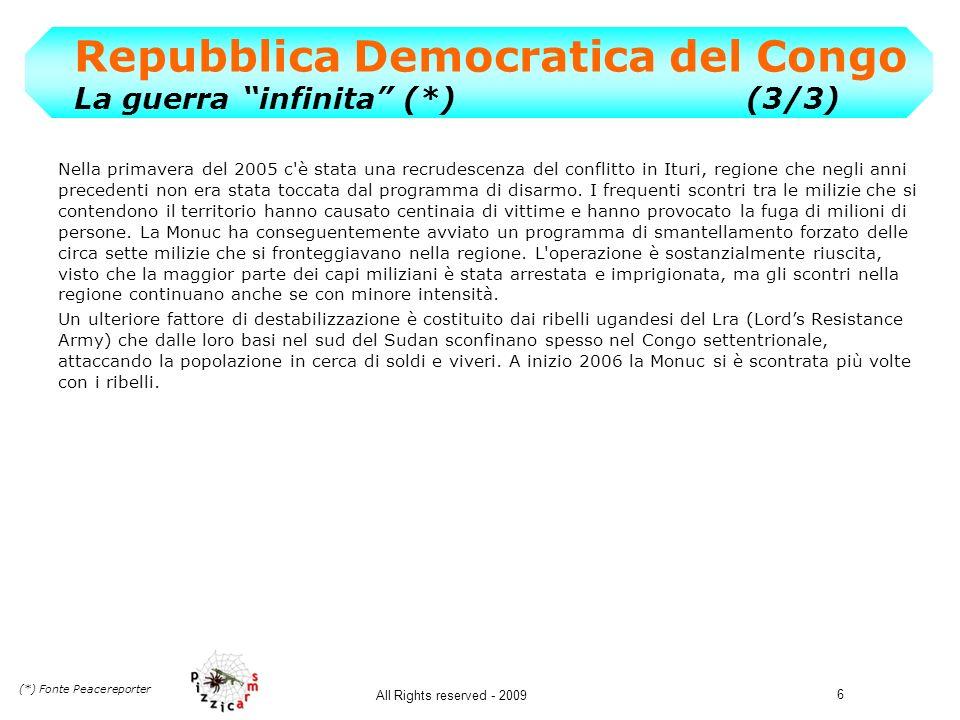 6 All Rights reserved - 2009 Repubblica Democratica del Congo La guerra infinita (*)(3/3) Nella primavera del 2005 c'è stata una recrudescenza del con
