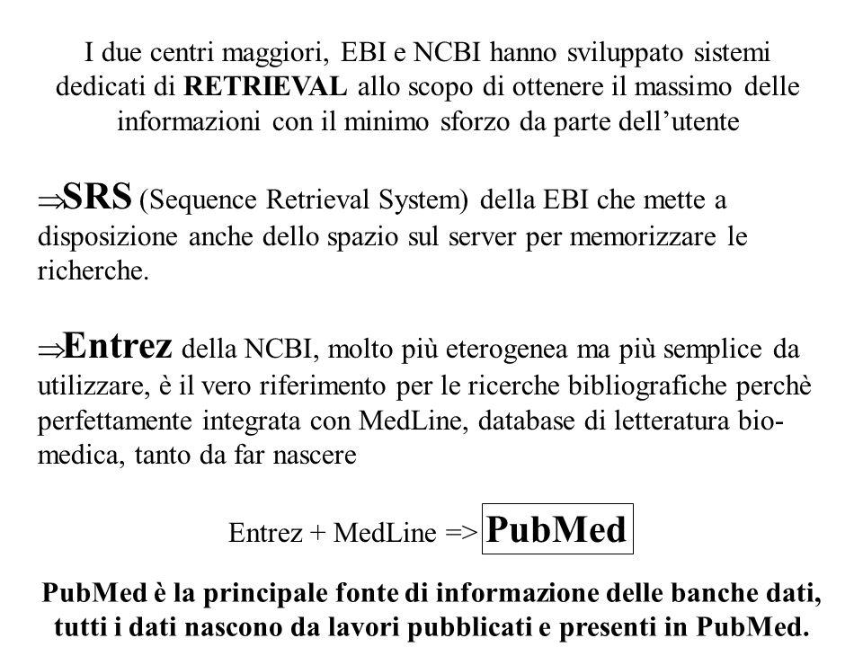 I due centri maggiori, EBI e NCBI hanno sviluppato sistemi dedicati di RETRIEVAL allo scopo di ottenere il massimo delle informazioni con il minimo sf