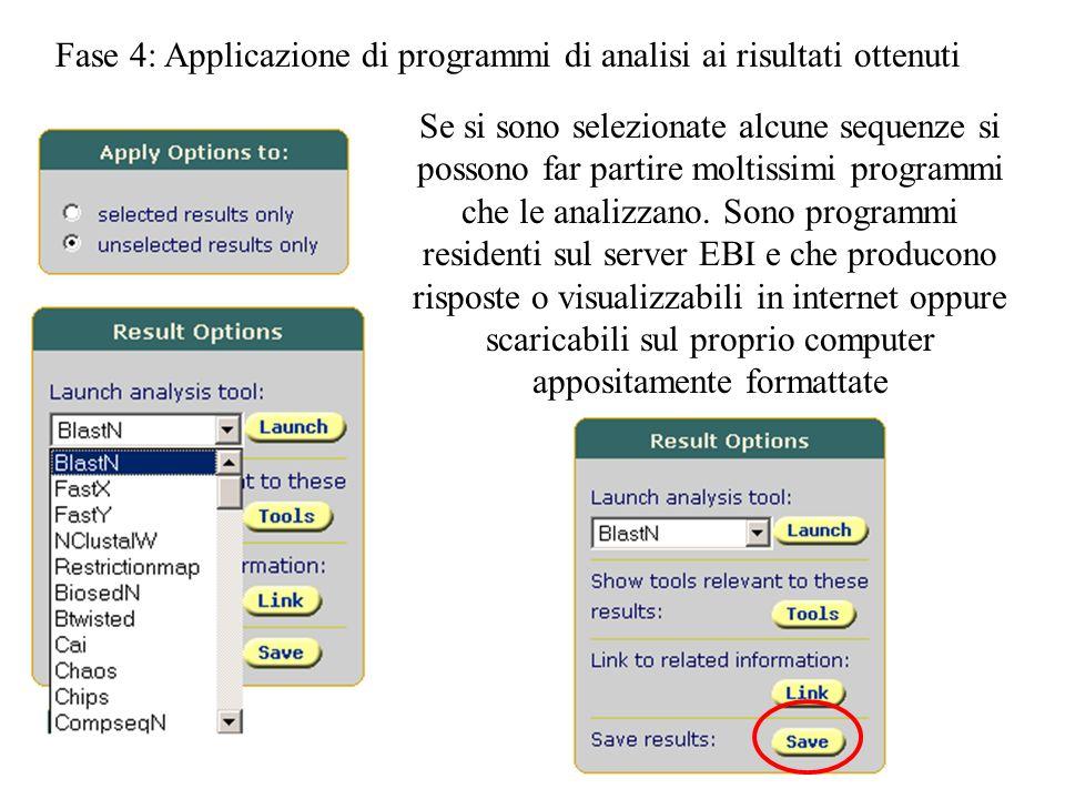 Fase 4: Applicazione di programmi di analisi ai risultati ottenuti Se si sono selezionate alcune sequenze si possono far partire moltissimi programmi