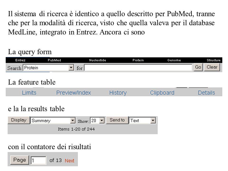 Il sistema di ricerca è identico a quello descritto per PubMed, tranne che per la modalità di ricerca, visto che quella valeva per il database MedLine