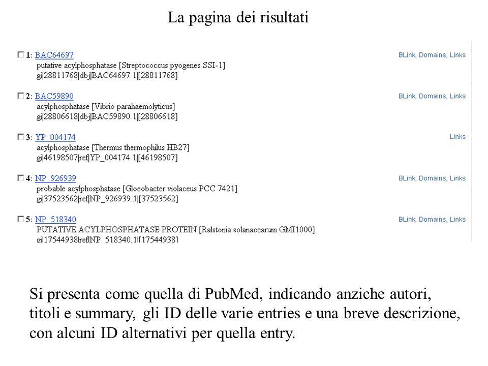 La pagina dei risultati Si presenta come quella di PubMed, indicando anziche autori, titoli e summary, gli ID delle varie entries e una breve descrizi
