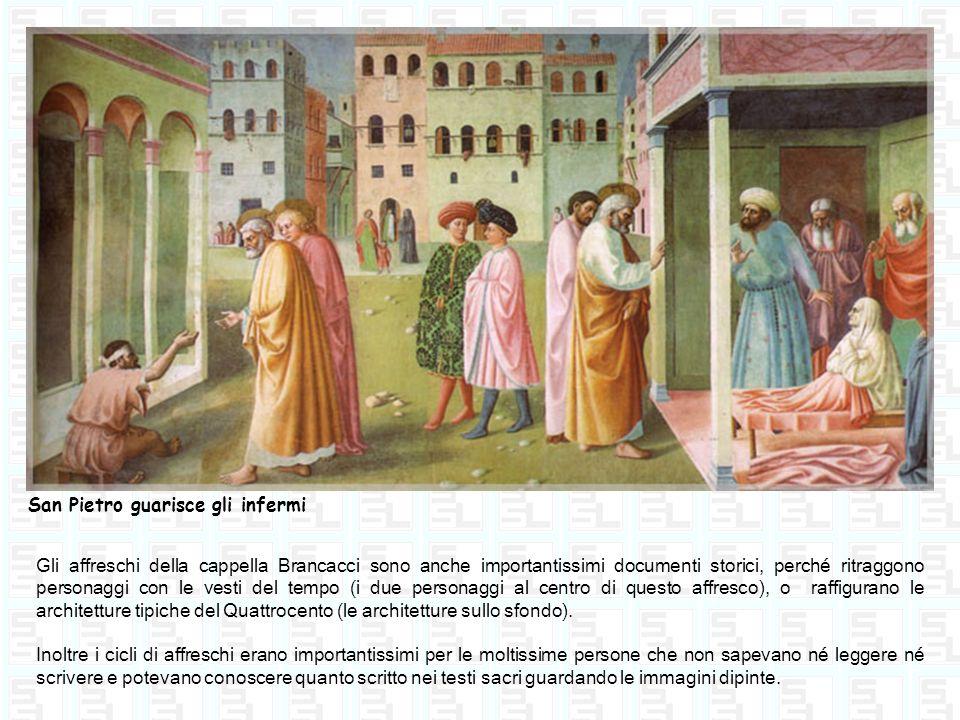Gli affreschi della cappella Brancacci sono anche importantissimi documenti storici, perché ritraggono personaggi con le vesti del tempo (i due person