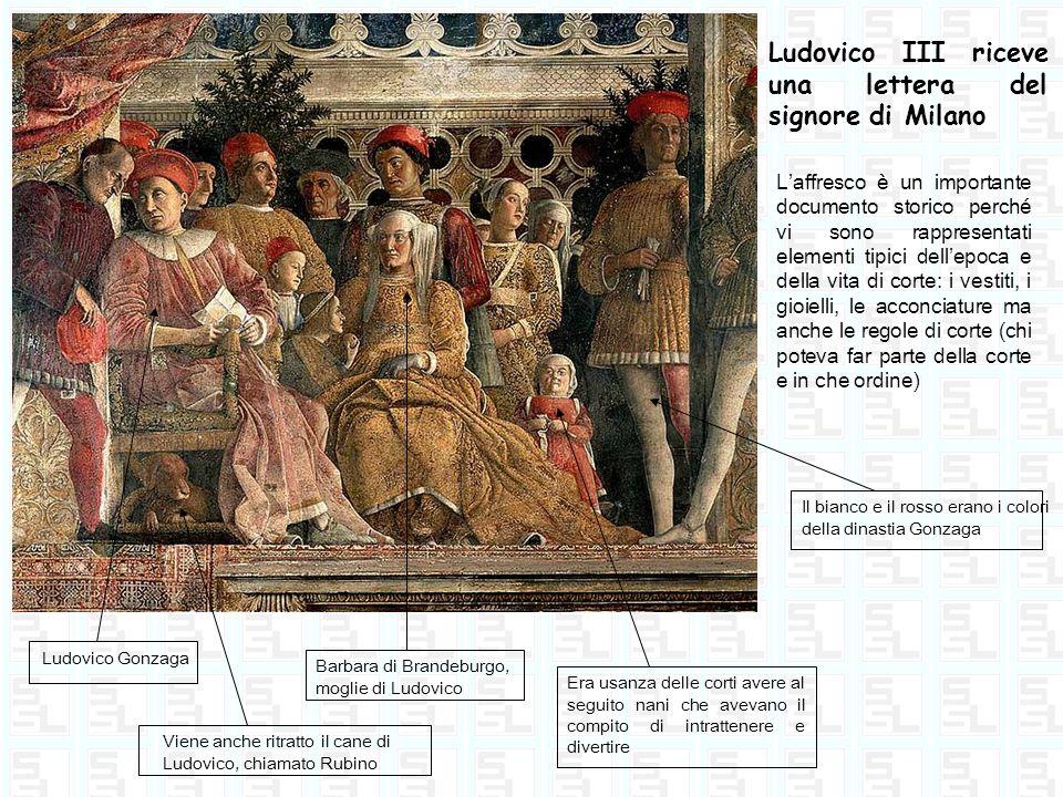 Ludovico III riceve una lettera del signore di Milano Barbara di Brandeburgo, moglie di Ludovico Ludovico Gonzaga Laffresco è un importante documento