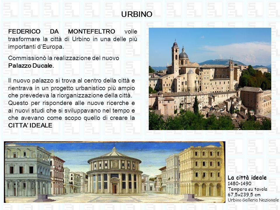 URBINO FEDERICO DA MONTEFELTRO volle trasformare la città di Urbino in una delle più importanti dEuropa. Commissionò la realizzazione del nuovo Palazz