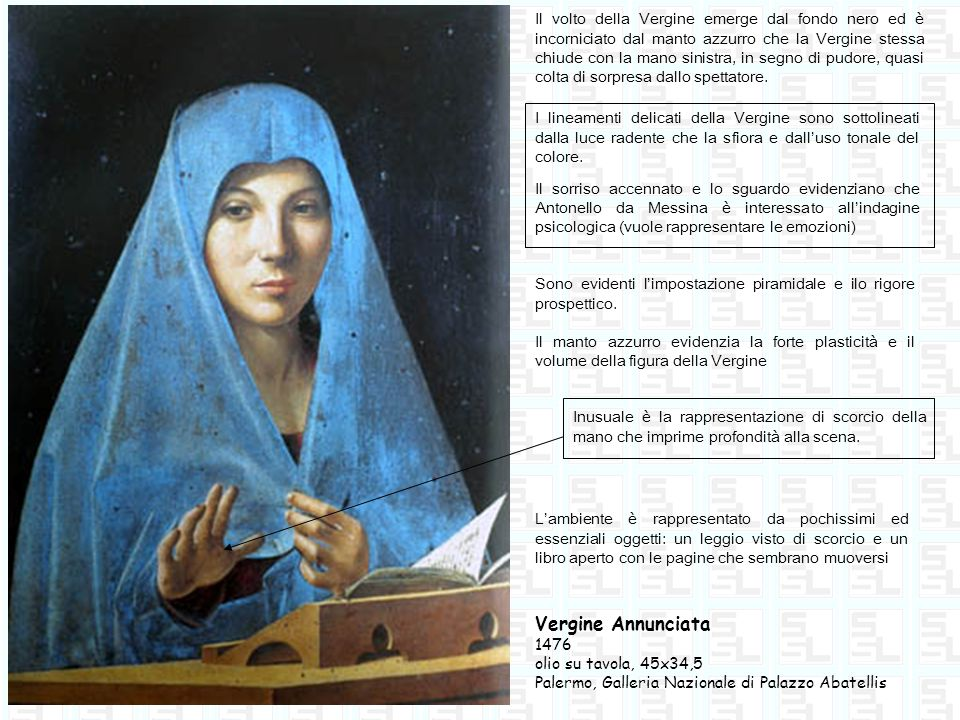 Vergine Annunciata 1476 olio su tavola, 45x34,5 Palermo, Galleria Nazionale di Palazzo Abatellis Il volto della Vergine emerge dal fondo nero ed è inc