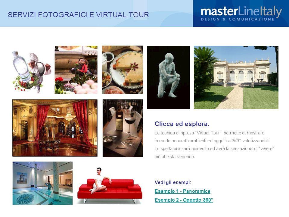SERVIZI FOTOGRAFICI E VIRTUAL TOUR Clicca ed esplora. La tecnica di ripresa Virtual Tour permette di mostrare in modo accurato ambienti ed oggetti a 3