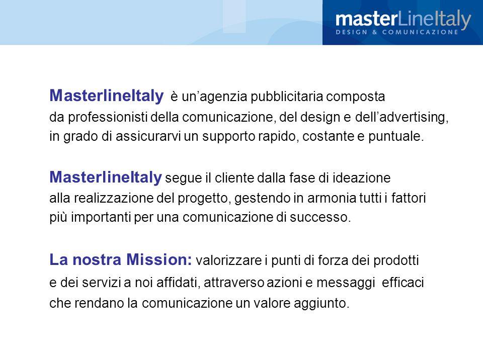 MasterlineItaly è unagenzia pubblicitaria composta da professionisti della comunicazione, del design e delladvertising, in grado di assicurarvi un sup