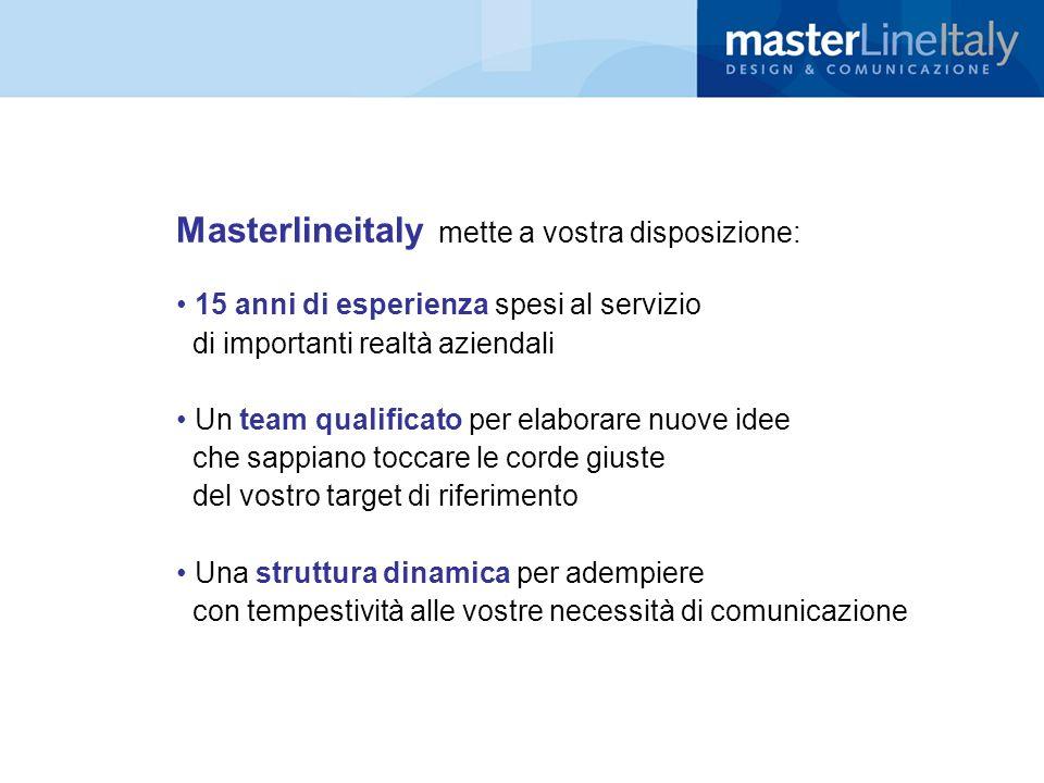 Masterlineitaly mette a vostra disposizione: 15 anni di esperienza spesi al servizio di importanti realtà aziendali Un team qualificato per elaborare