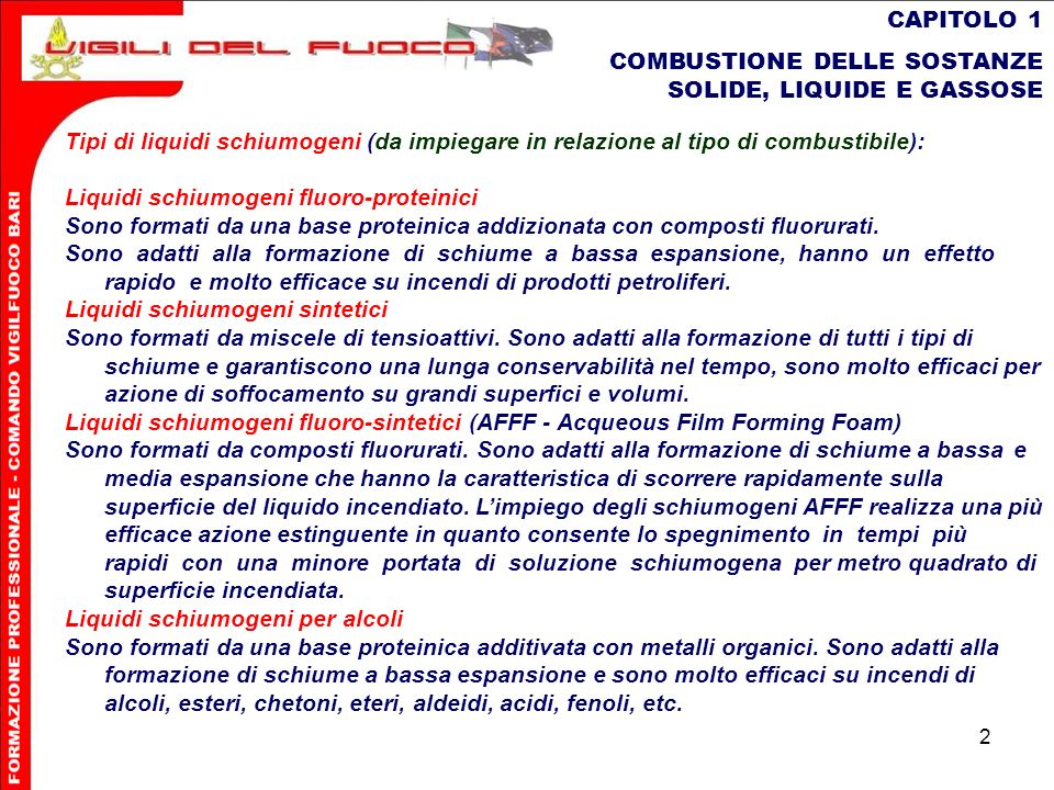 2 CAPITOLO 1 COMBUSTIONE DELLE SOSTANZE SOLIDE, LIQUIDE E GASSOSE Tipi di liquidi schiumogeni (da impiegare in relazione al tipo di combustibile): Liq