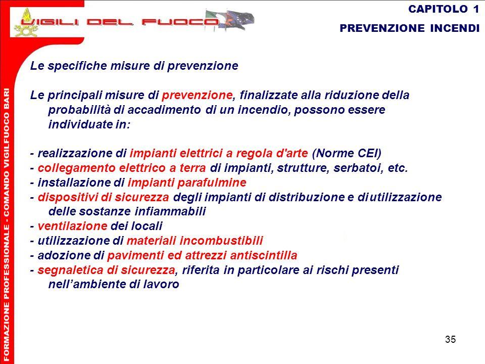 35 CAPITOLO 1 PREVENZIONE INCENDI Le specifiche misure di prevenzione Le principali misure di prevenzione, finalizzate alla riduzione della probabilit