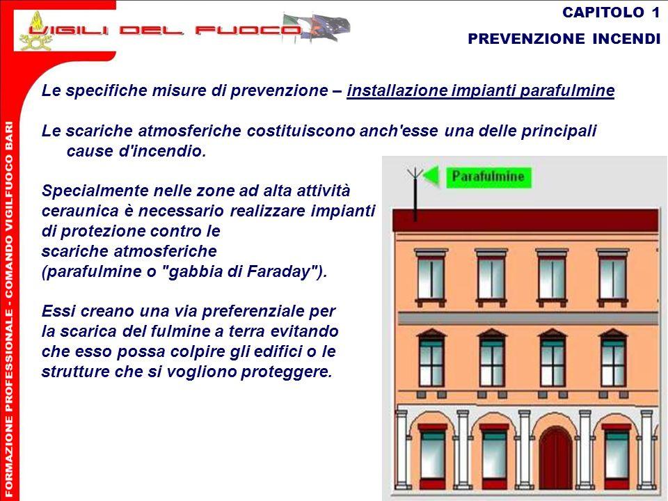 38 CAPITOLO 1 PREVENZIONE INCENDI Le specifiche misure di prevenzione – installazione impianti parafulmine Le scariche atmosferiche costituiscono anch