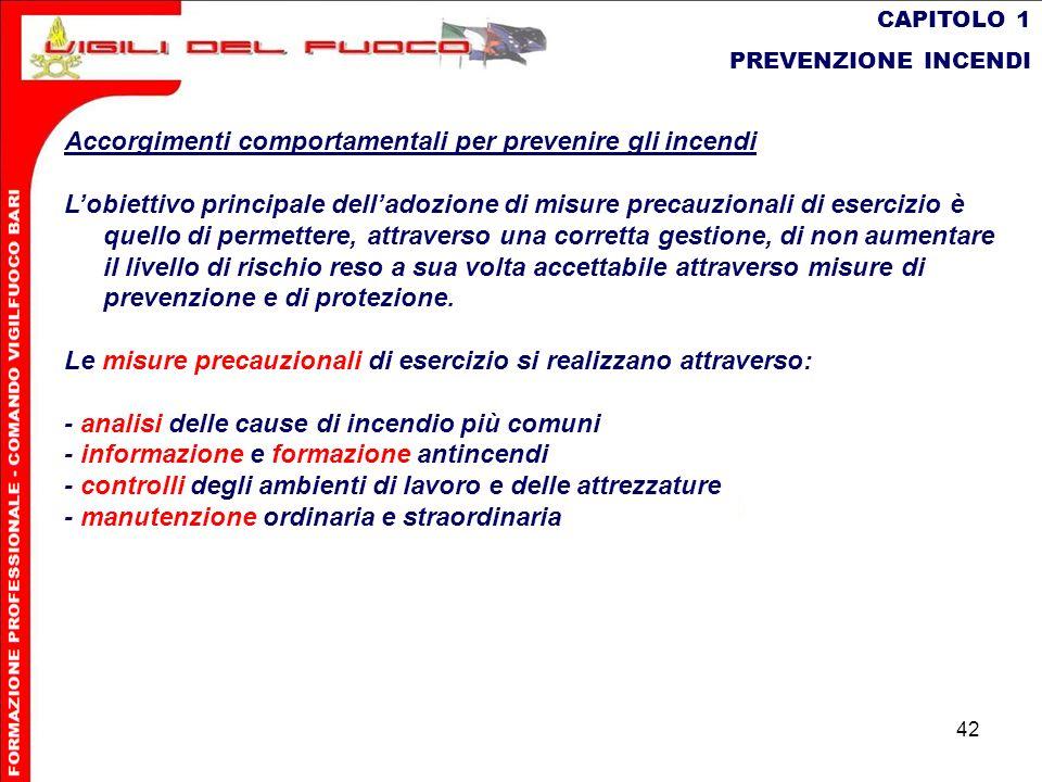42 CAPITOLO 1 PREVENZIONE INCENDI Accorgimenti comportamentali per prevenire gli incendi Lobiettivo principale delladozione di misure precauzionali di