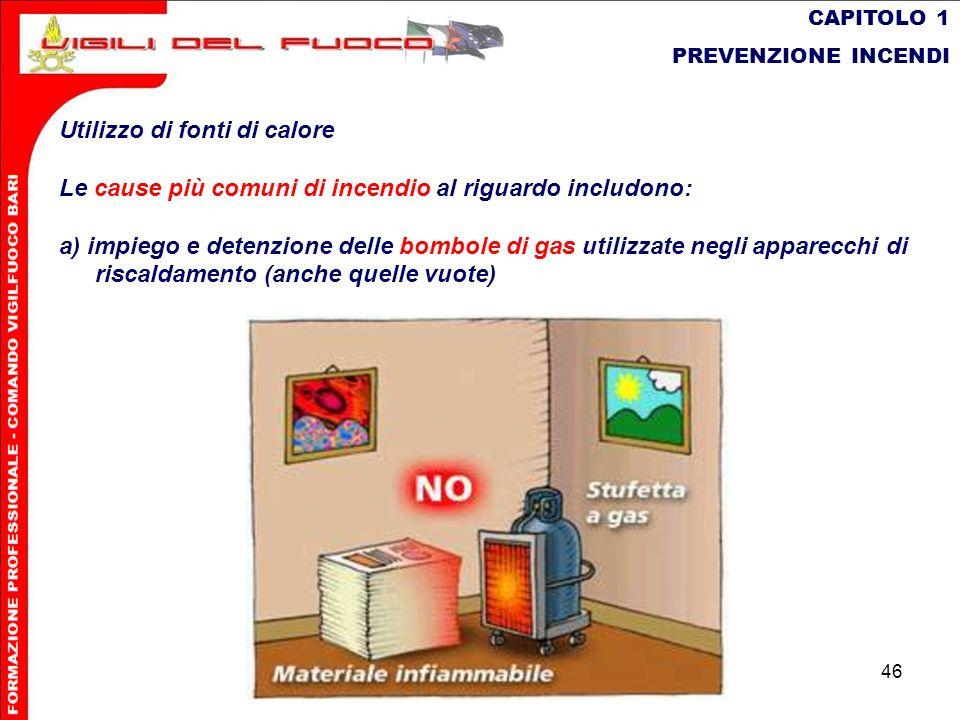 46 CAPITOLO 1 PREVENZIONE INCENDI Utilizzo di fonti di calore Le cause più comuni di incendio al riguardo includono: a) impiego e detenzione delle bom