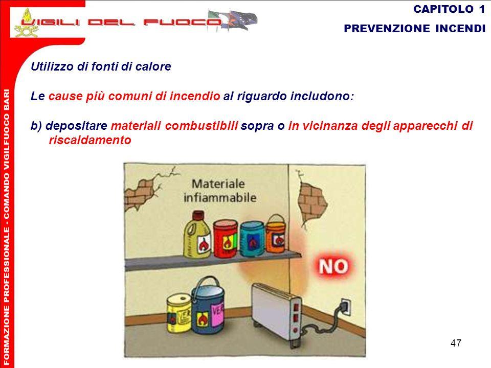 47 CAPITOLO 1 PREVENZIONE INCENDI Utilizzo di fonti di calore Le cause più comuni di incendio al riguardo includono: b) depositare materiali combustib