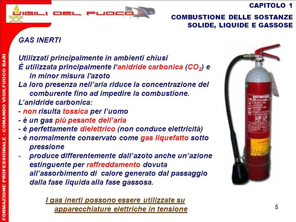 5 CAPITOLO 1 COMBUSTIONE DELLE SOSTANZE SOLIDE, LIQUIDE E GASSOSE GAS INERTI Utilizzati principalmente in ambienti chiusi È utilizzata principalmente