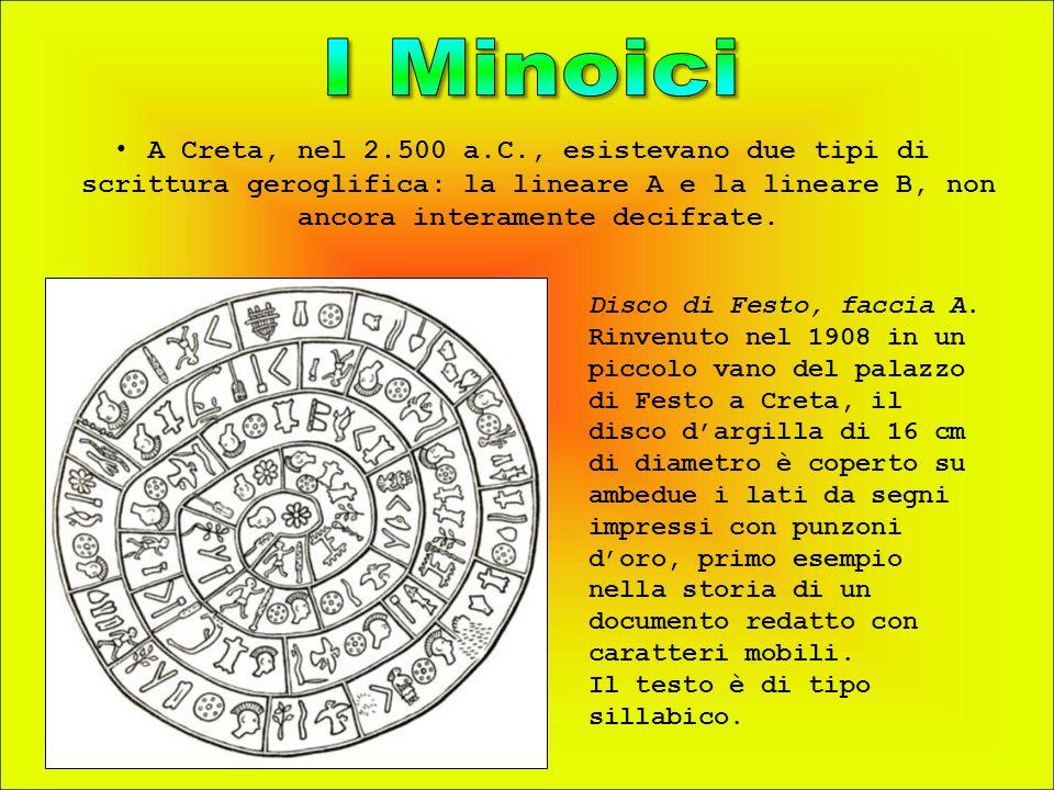 A Creta, nel 2.500 a.C., esistevano due tipi di scrittura geroglifica: la lineare A e la lineare B, non ancora interamente decifrate. Disco di Festo,