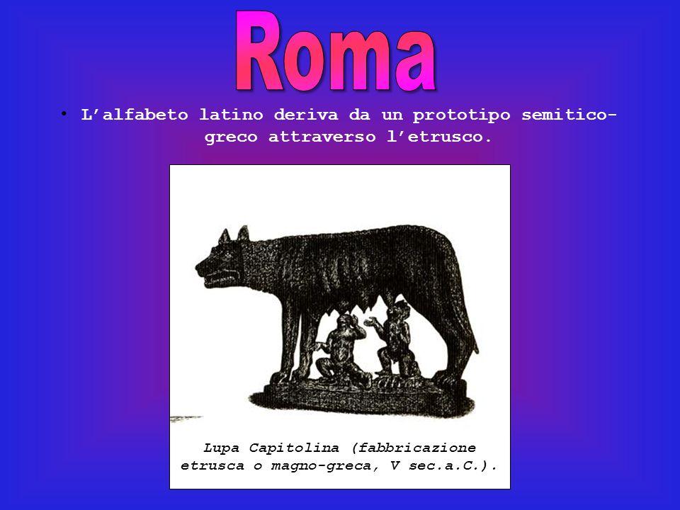 Lupa Capitolina (fabbricazione etrusca o magno-greca, V sec.a.C.). Lalfabeto latino deriva da un prototipo semitico- greco attraverso letrusco.