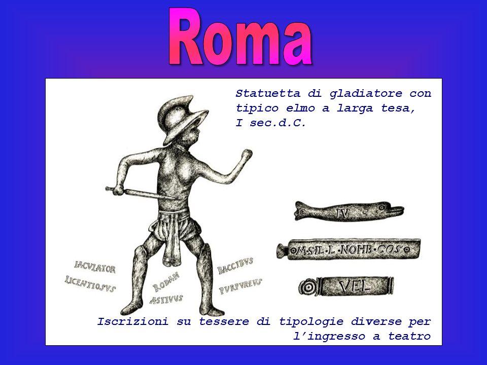 Statuetta di gladiatore con tipico elmo a larga tesa, I sec.d.C. Iscrizioni su tessere di tipologie diverse per lingresso a teatro