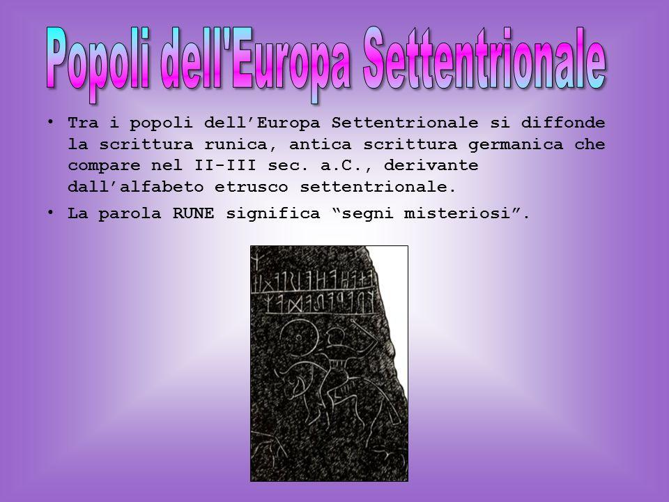 Tra i popoli dellEuropa Settentrionale si diffonde la scrittura runica, antica scrittura germanica che compare nel II-III sec.