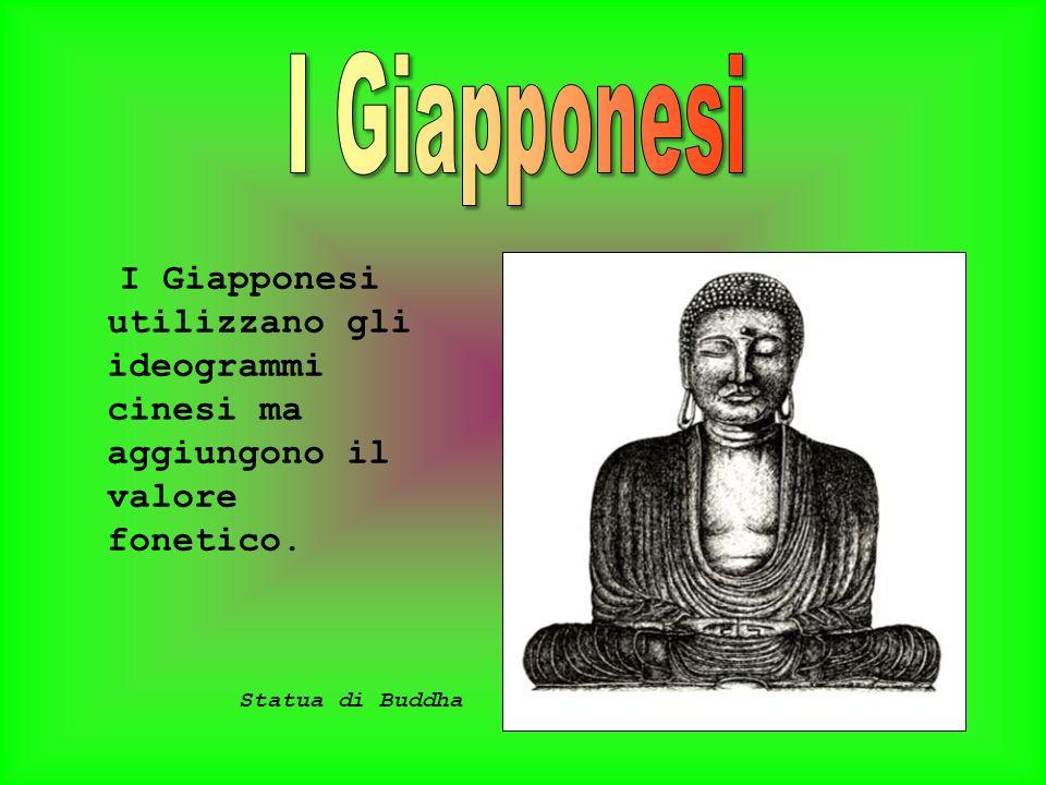 I Giapponesi utilizzano gli ideogrammi cinesi ma aggiungono il valore fonetico. Statua di Buddha