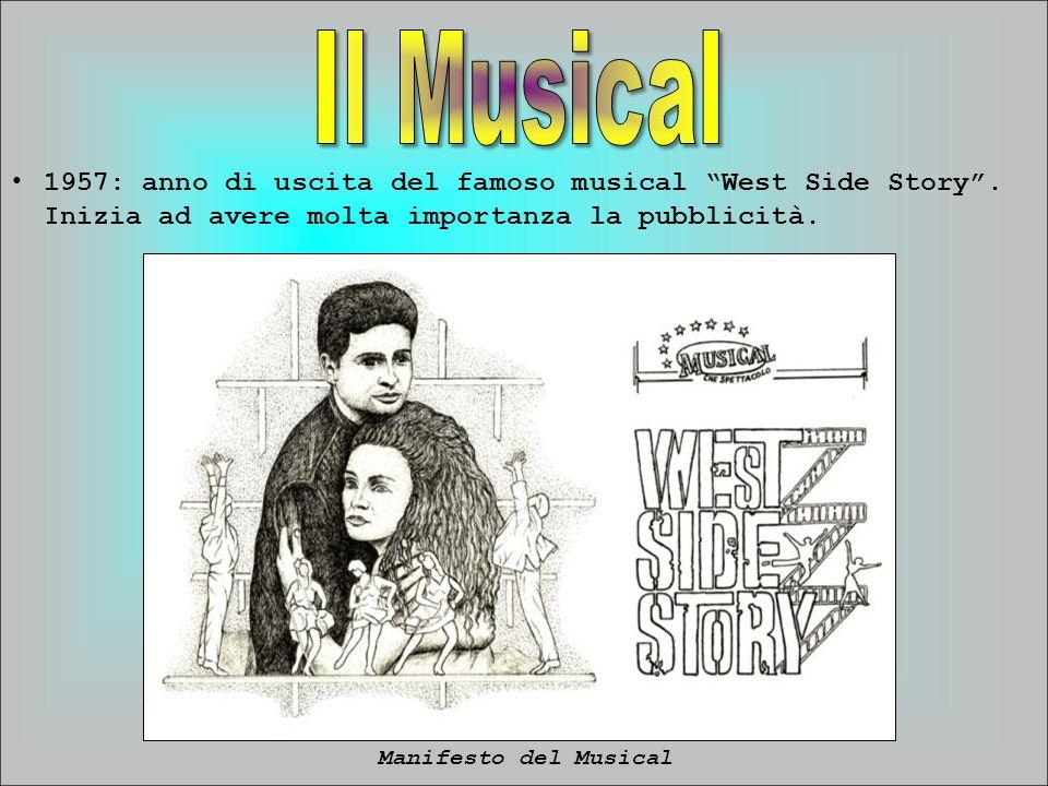 1957: anno di uscita del famoso musical West Side Story. Inizia ad avere molta importanza la pubblicità. Manifesto del Musical