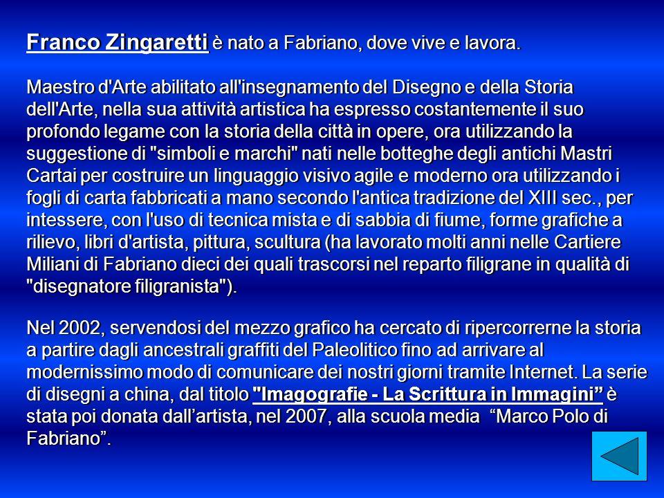 Franco Zingaretti è nato a Fabriano, dove vive e lavora. Maestro d'Arte abilitato all'insegnamento del Disegno e della Storia dell'Arte, nella sua att