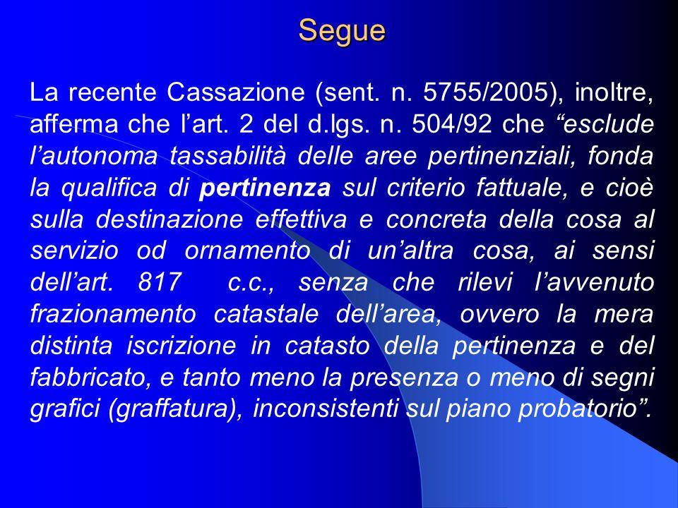Segue La recente Cassazione (sent. n. 5755/2005), inoltre, afferma che lart. 2 del d.lgs. n. 504/92 che esclude lautonoma tassabilità delle aree perti