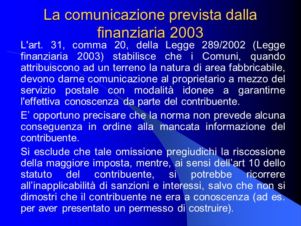 La comunicazione prevista dalla finanziaria 2003 L'art. 31, comma 20, della Legge 289/2002 (Legge finanziaria 2003) stabilisce che i Comuni, quando at