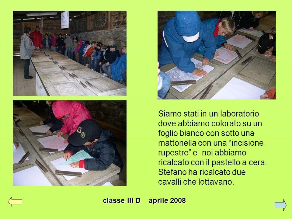 classe III D aprile 2008 Siamo stati in un laboratorio dove abbiamo colorato su un foglio bianco con sotto una mattonella con una incisione rupestre e