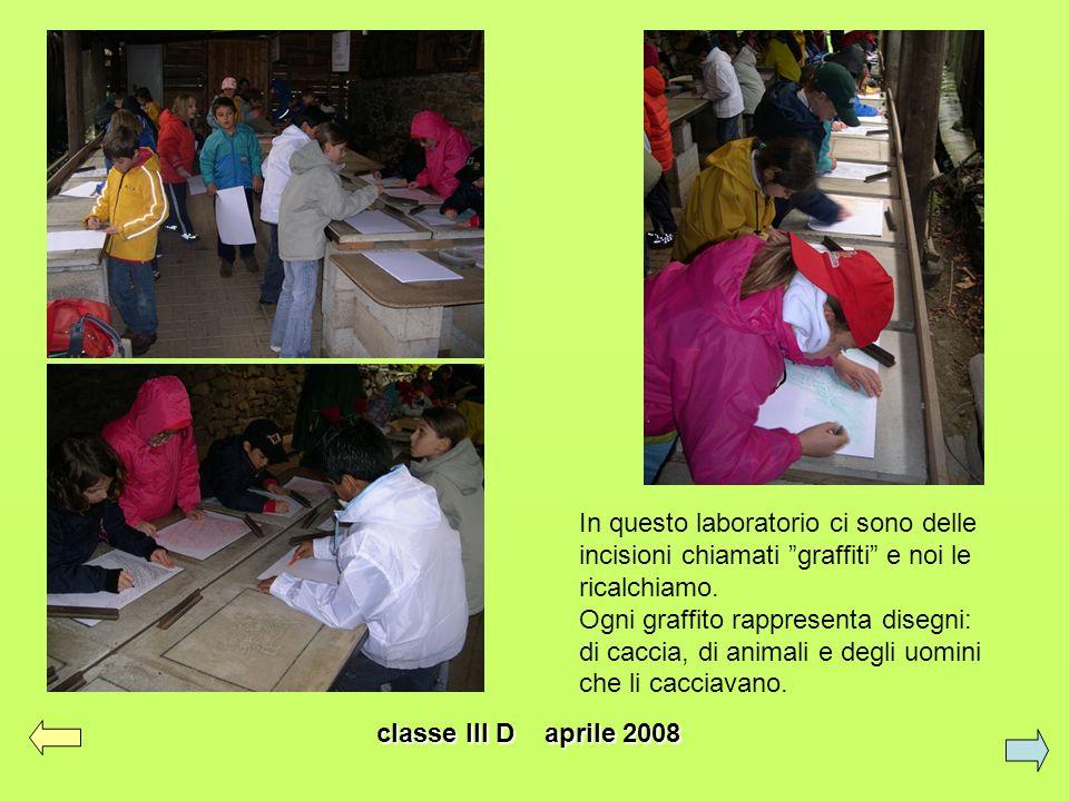 classe III D aprile 2008 In questo laboratorio ci sono delle incisioni chiamati graffiti e noi le ricalchiamo. Ogni graffito rappresenta disegni: di c