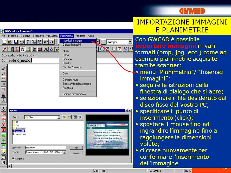 18 IMPORTAZIONE IMMAGINI E PLANIMETRIE Con GWCAD è possibile importare immagini in vari formati (bmp, jpg, ecc.) come ad esempio planimetrie acquisite