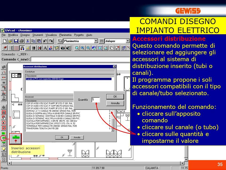 35 Inserisci accessori distribuzione COMANDI DISEGNO IMPIANTO ELETTRICO Accessori distribuzione Questo comando permette di selezionare ed aggiungere g