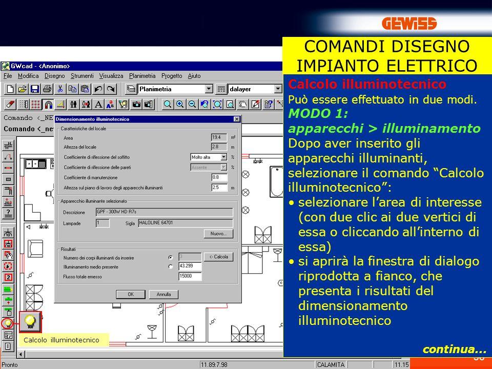 36 COMANDI DISEGNO IMPIANTO ELETTRICO Calcolo illuminotecnico Può essere effettuato in due modi. MODO 1: apparecchi > illuminamento Dopo aver inserito