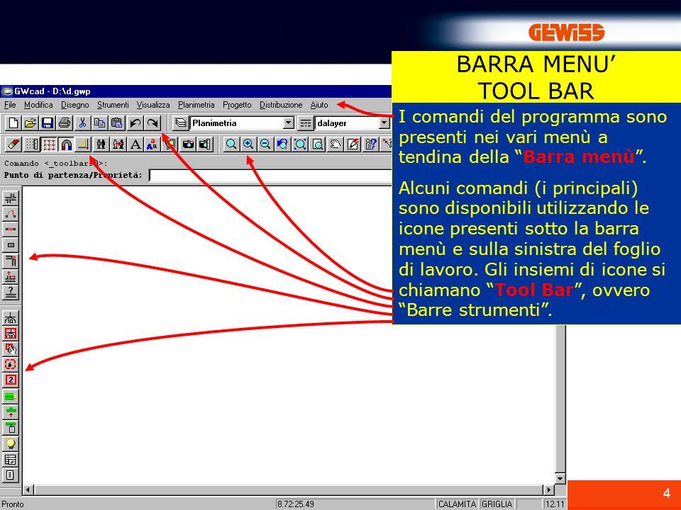 4 BARRA MENU TOOL BAR I comandi del programma sono presenti nei vari menù a tendina della Barra menù. Alcuni comandi (i principali) sono disponibili u