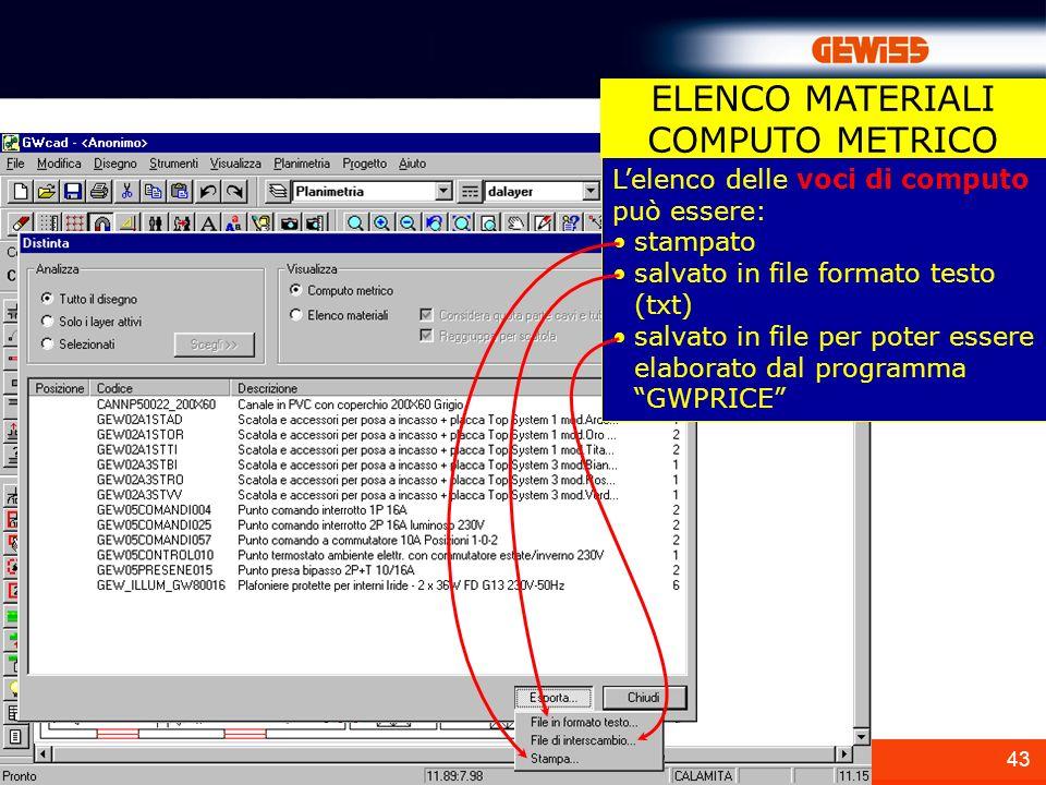 43 Lelenco delle voci di computo può essere: stampato salvato in file formato testo (txt) salvato in file per poter essere elaborato dal programma GWP
