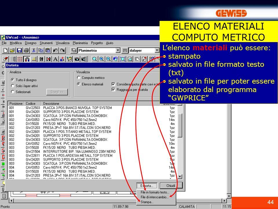 44 Lelenco materiali può essere: stampato salvato in file formato testo (txt) salvato in file per poter essere elaborato dal programma GWPRICE ELENCO