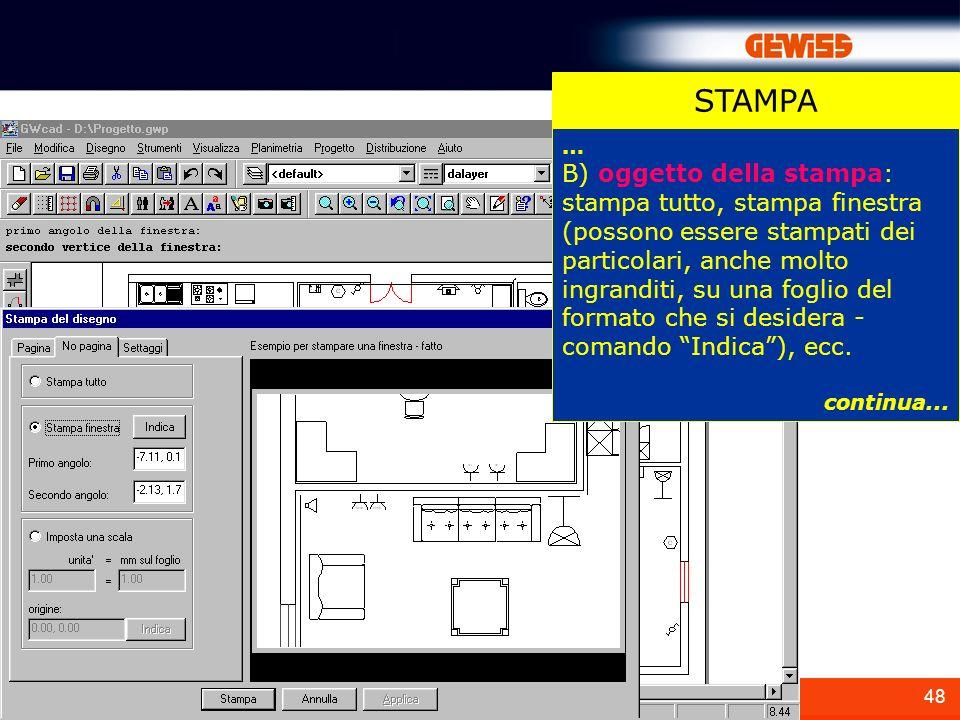 48 STAMPA … B) oggetto della stampa: stampa tutto, stampa finestra (possono essere stampati dei particolari, anche molto ingranditi, su una foglio del